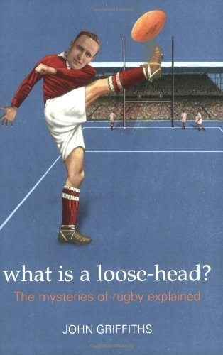 What Is a Loose-head?: The Mysteries of Rugby Explained by John Griffiths (26-Jul-2007) Paperback par John Griffiths