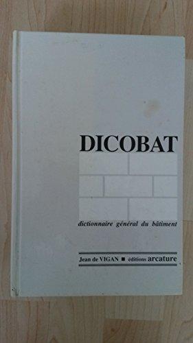 Dicobat - Dictionnaire général du bâtiment par Jean de Vigan