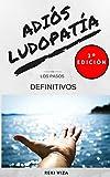 ADIÓS LUDOPATÍA: (2ª EDICIÓN! DESCUENTO SESIÓN ONLINE DE REGALO EN EL INTERIOR!!!) (Spanish Edition)