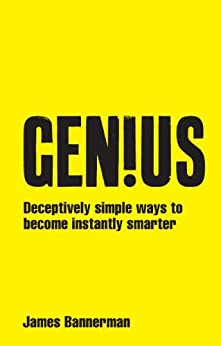 Genius!: Deceptively simple ways to become instantly smarter by [Bannerman, James]