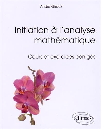 Initiation à l'Analyse Mathématique Cours et Exercices Corrigés