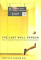 [(The Last Well Person : How to Stay Well Despite the Health-Care System)] [By (author) Nortin M. Hadler] published on (September, 2004)