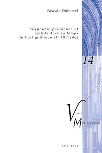 Polyphonie Parisienne Et Architecture Au Temps De L'art Gothique 1140-1240 par Pascale Duhamel