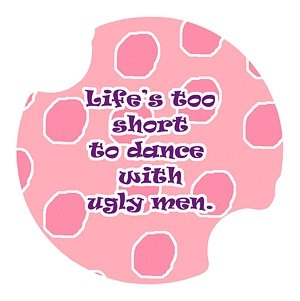 Life's Too Short..Ugly Men - Carsters 2 Pack, Coasters for your Car by Carsters Carster Car Coaster