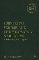 Subversive Scribes and the Solomonic Narrative: A Rereading of 1 Kings 1-11 (The Library of Hebrew Bible/Old Testament Studies)
