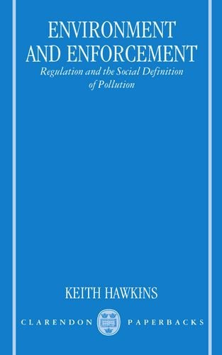 Environment and Enforcement: Regulation and the Social Definition of Pollution (Oxford Socio-Legal Studies) by Keith Hawkins (8-Mar-1984) Paperback