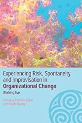 [(Experiencing Spontaneity, Risk and Improvisation in Organizational Life)] [Edited by Ralph D. Stacey ] published on (February, 2006)
