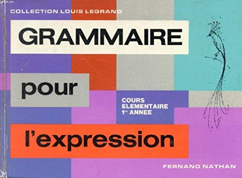 Grammaire pour l'expression : Cours moyen 12 année (Collection Louis Legrand) par Louis Legrand