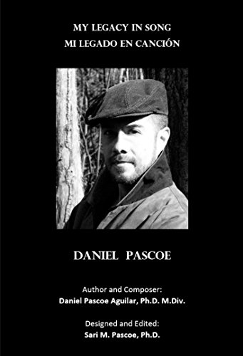 My Legacy in Song: Mi Legado en Canción por Daniel Pascoe Aguilar PhD MDiv
