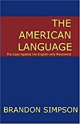 The American Language: The Case Against the English-Only Movement
