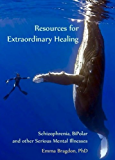 Resources for Extraordinary Healing: Schizophrenia, Bipolar and Other Serious Mental Illnesses (English Edition)