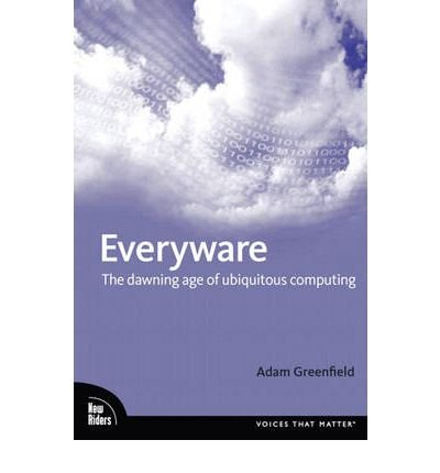 Everyware: The Dawning Age of Ubiquitous Computing (Paperback) - Common
