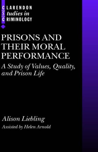 Prisons and Their Moral Performance: A Study of Values, Quality, and Prison Life (Clarendon Studies in Criminology) by Alison Liebling (2004-05-27)