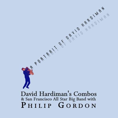 A Portrait of David Hardiman by David Hardiman's Combos & San Francisco All Star Big Band -