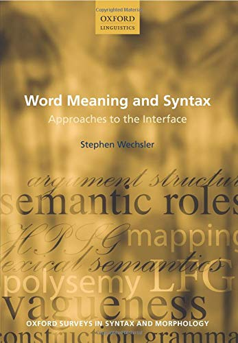 Word Meaning and Syntax: Approaches to the Interface (Oxford Surveys in Syntax & Morphology) por Stephen Wechsler