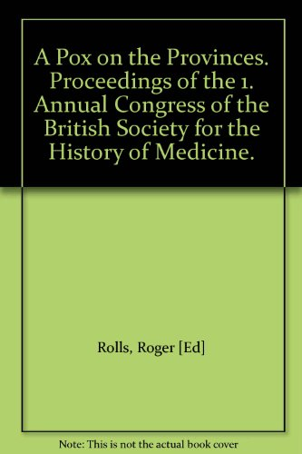 A Pox on the Provinces. Proceedings of the 1. Annual Congress of the British Society for the History of Medicine.