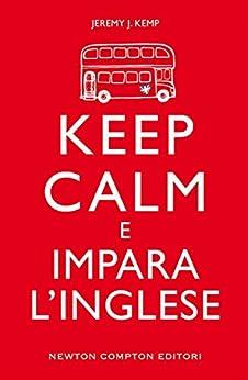 Keep calm e impara l'inglese (eNewton Manuali e Guide) (Italian Edition)