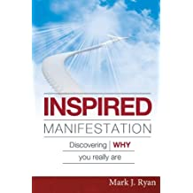 Inspired Manifestation: Discovering WHY You Really Are by Mark J Ryan (2012-06-18)