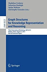 Graph Structures for Knowledge Representation and Reasoning: Third International Workshop, GKR 2013, Beijing, China, August 3, 2013. Revised Selected Papers (Lecture Notes in Computer Science) (2014-01-30)