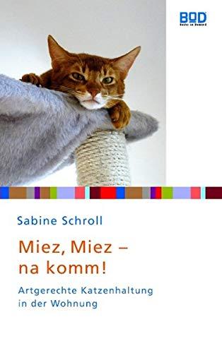 Miez, miez - na komm!: Artgerechte Katzenhaltung in der Wohnung (