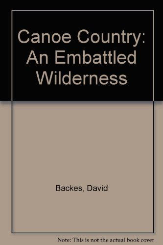 Canoe Country: An Embattled Wilderness by Backes, David (1991) Paperback