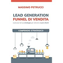 Lead Generation e Funnel di Vendita: Compendio Strategico (Clienti FAST Vol. 1)