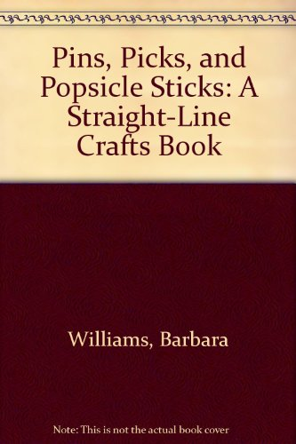 Pins, Picks, and Popsicle Sticks: A Straight-Line Crafts Book