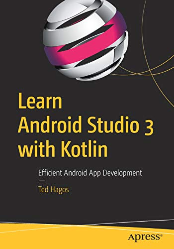 Learn Android Studio 3 with Kotlin: Efficient Android App Development (Google Ted)