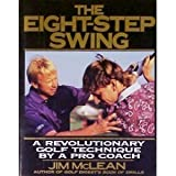 The Eight-Step Swing: A Revolutionary Golf Technique by a Pro Coach