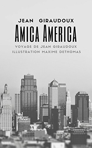 Amica America: Voyage de Jean Giraudoux (French Edition) - Adorable Jeans