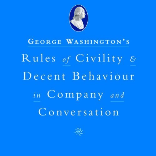 George Washington's Rules of Civility and Decent Behaviour: In Company and Conversation by Sarah Hoggett (1-Feb-2007) Hardcover