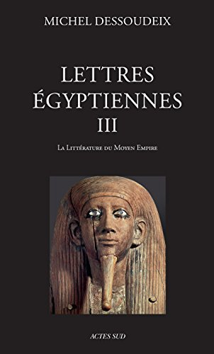 Lettres égyptiennes III: La littérature du Moyen Empire (ESSAIS SCIENCES) par Dessoudeix Michel