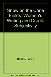 Snow on the Cane Fields: Women's Writing and Creole Subjectivity