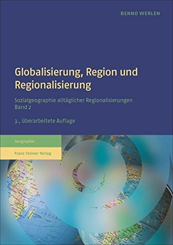 Globalisierung, Region und Regionalisierung: Sozialgeographie alltäglicher Regionalisierungen. Band 2