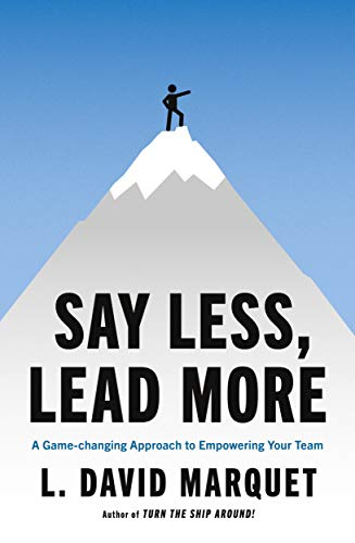 Say Less, Lead More: How Small Changes in What You Say Can Make a Huge Difference to Your Team's Results (English Edition)
