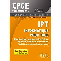 IPT - Informatique pour tous - Algorithmique, programmation Python, ingénierie numérique et simulation (bibliothèques Numpy et Scipy de Python) - Tout ... de prépas scientifiques en 1 clin d'oeil