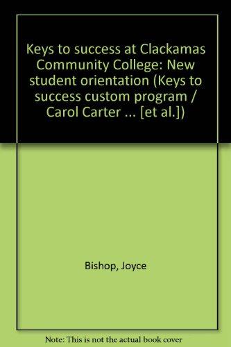 Keys to success at Clackamas Community College: New student orientation (Keys to success custom program / Carol Carter ... [et al.])