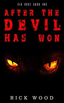 After the Devil Has Won: A Post Apocalyptic Thriller Novel (Cia Rose Book 1) (English Edition) de [Wood, Rick]