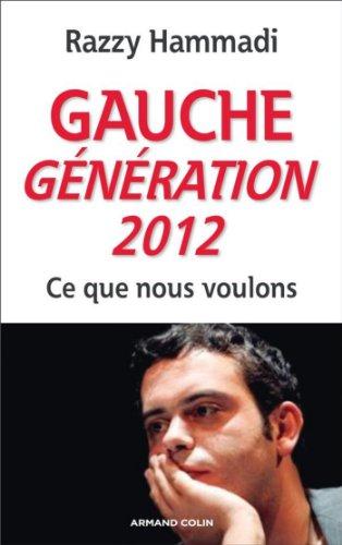 En ligne téléchargement gratuit Gauche. Génération 2012 : Ce que nous voulons (Hors collection) pdf, epub ebook