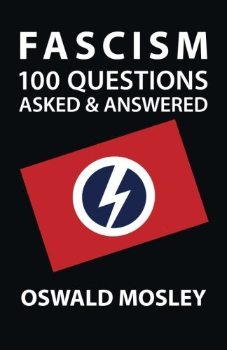 Fascism: 100 Questions Asked and Answered by Oswald Mosley (2012-04-10)