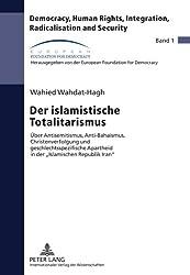 Der Islamistische Totalitarismus: Ueber Antisemitismus, Anti-Bahaismus, Christenverfolgung Und Geschlechtsspezifische Apartheid in Der Islamischen ... Rights, Integration, Radicalisation and Sec)