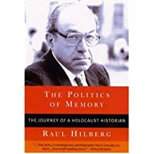 [(The Politics of Memory: The Journey of a Holocaust Historian )] [Author: Raul Hilberg] [Mar-2002]