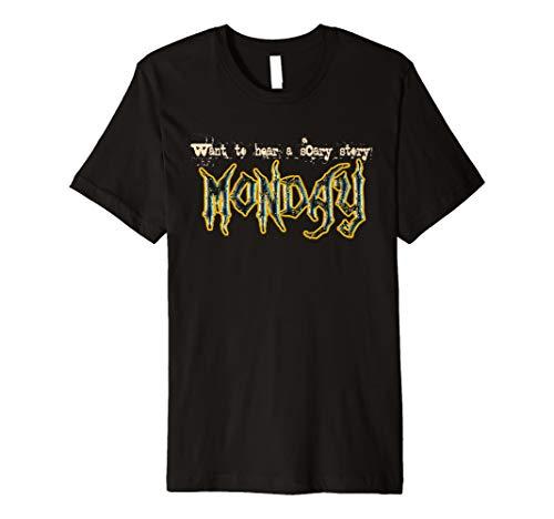 Hören wollen ein Scary Geschichte? Funny Montag T-Shirt