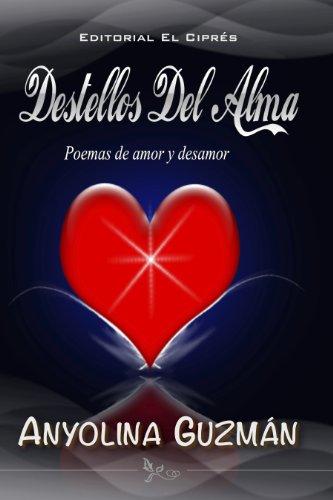 Destellos Del Alma - Poemas de Amor y Desamor por Anyolina Guzmán