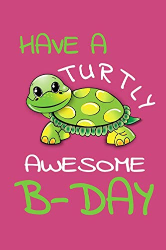 Have A Turtly Awesome B-Day: Small Lined Birthday Journal Notebook With Pink And Green Turtle Cover Funny Novelty Gift For Kids