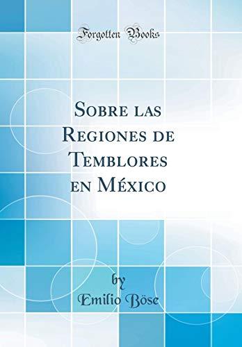 Sobre las Regiones de Temblores en México (Classic Reprint) por Emilio Böse