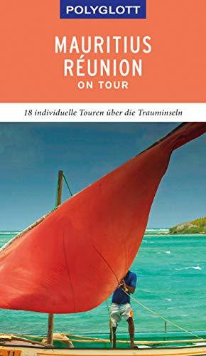 POLYGLOTT on tour Reiseführer Mauritius/Réunion: 18 individuelle Touren über die Trauminseln (Die Korallen Insel)