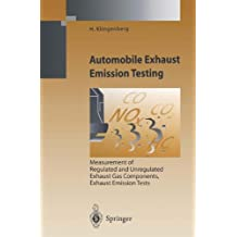 Automobile Exhaust Emission Testing: Measurement of Regulated and Unregulated Exhaust Gas Components, Exhaust Emission Tests (Environmental Science and Engineering)
