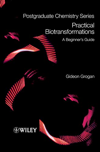 Practical Biotransformations: A Beginner's Guide (Postgraduate Chemistry Series, Band 2)