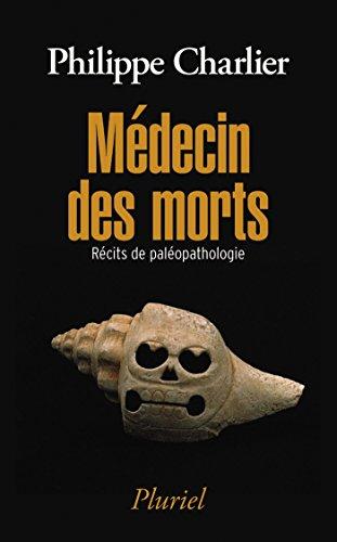 Médecin des morts: Récits de paléopathologie